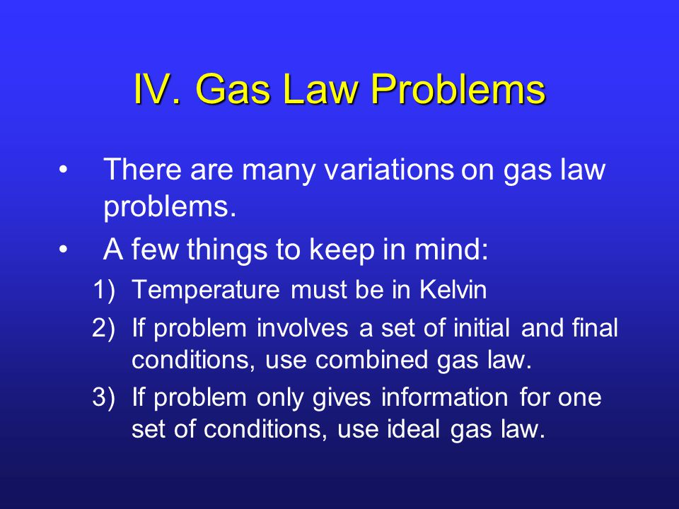 IV. Gas Law Problems There are many variations on gas law problems.
