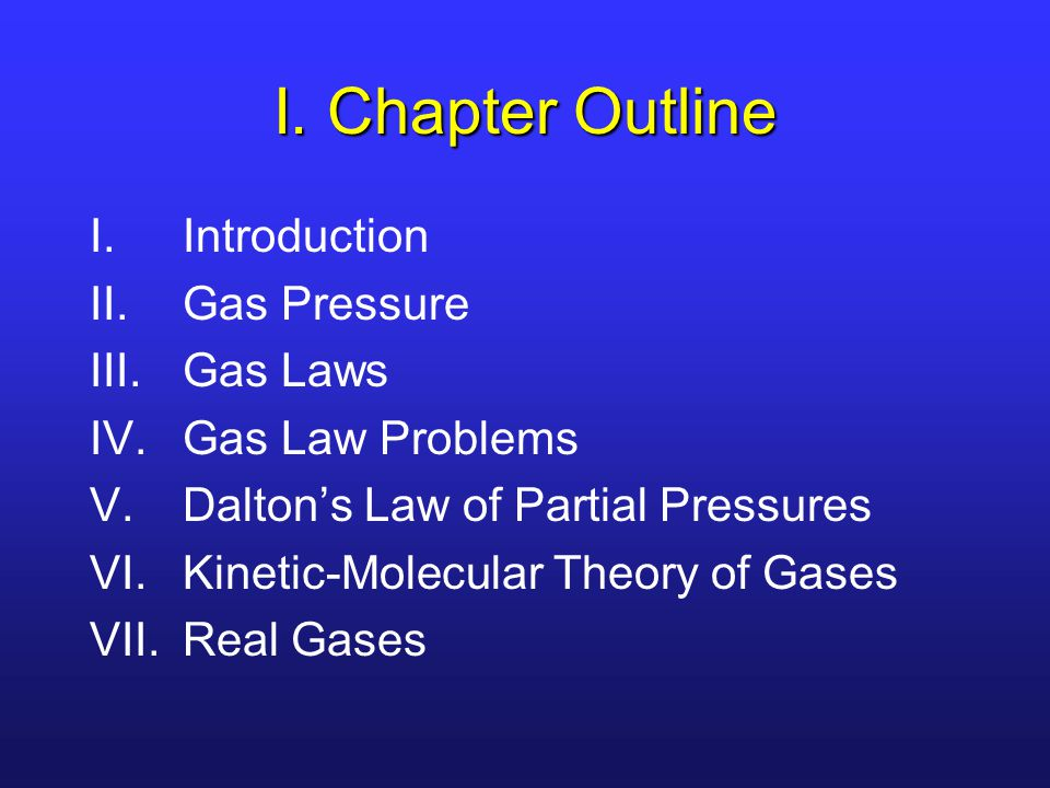 I. Chapter Outline Introduction Gas Pressure Gas Laws Gas Law Problems