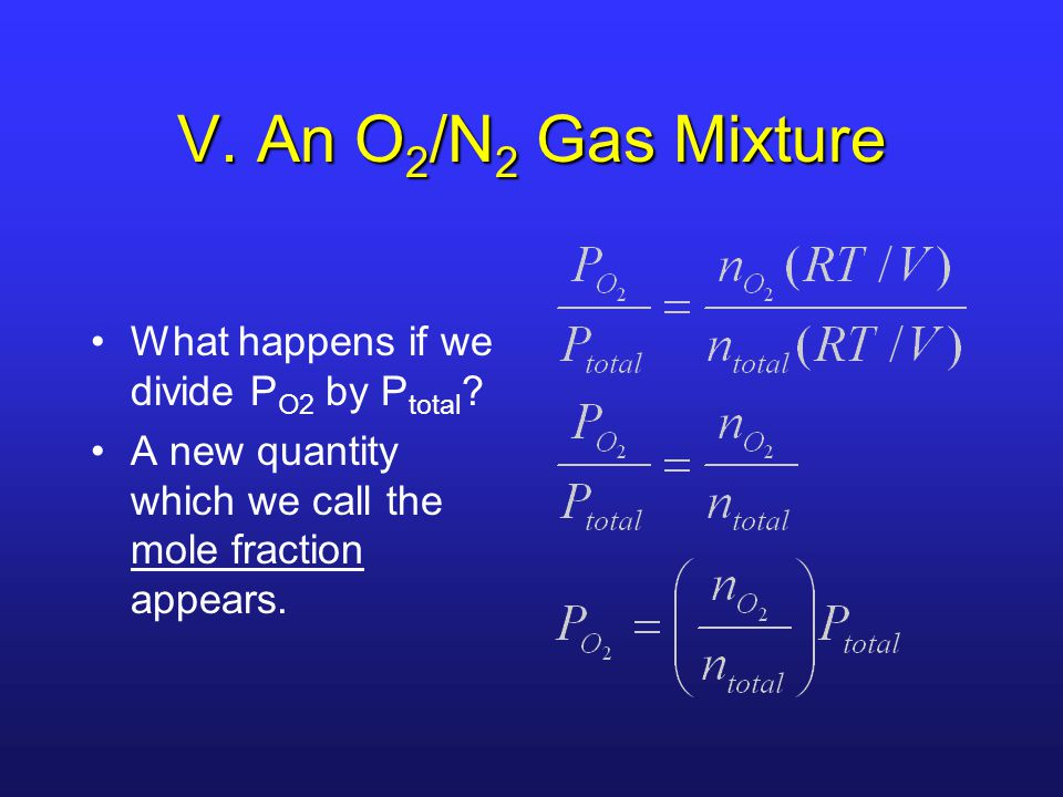 V. An O2/N2 Gas Mixture What happens if we divide PO2 by Ptotal