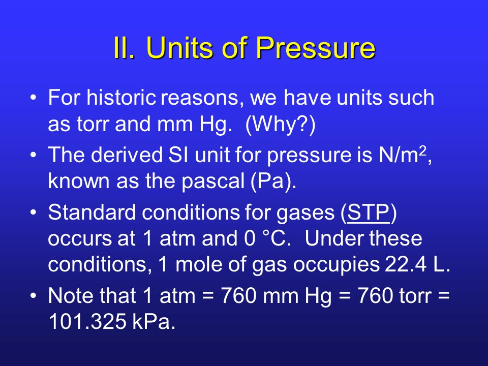 II. Units of Pressure For historic reasons, we have units such as torr and mm Hg. (Why )