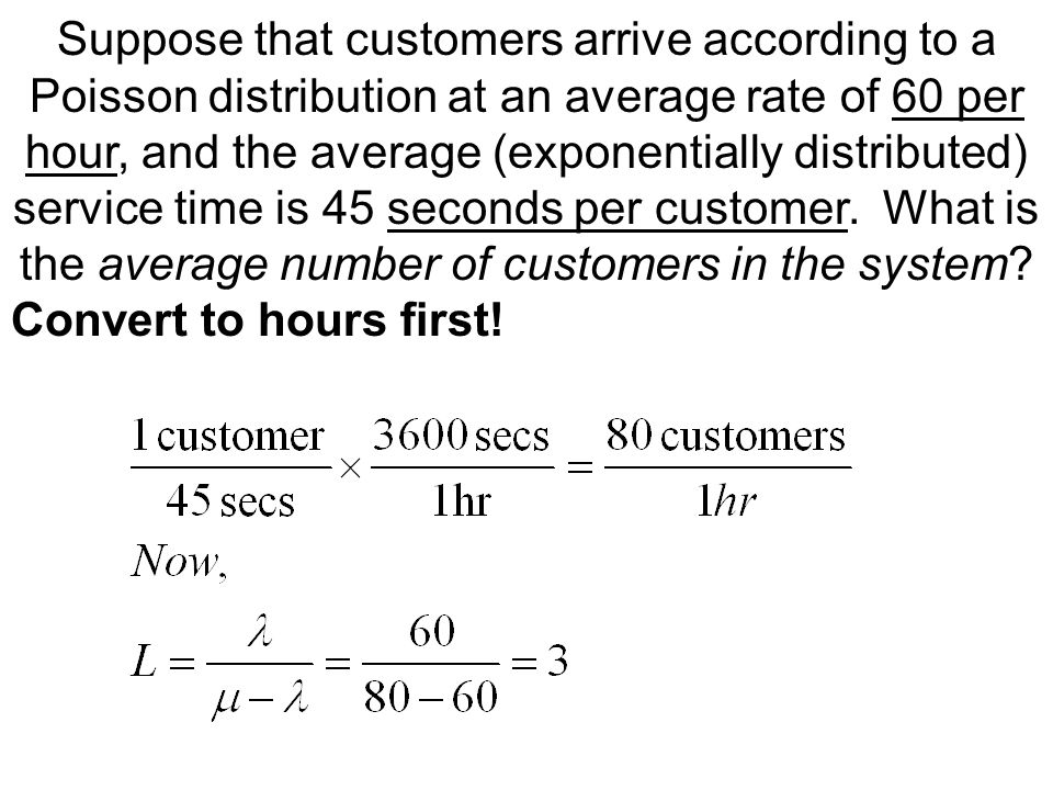 Suppose that customers arrive according to a Poisson distribution at an average rate of 60 per hour, and the average (exponentially distributed) service time is 45 seconds per customer. What is the average number of customers in the system
