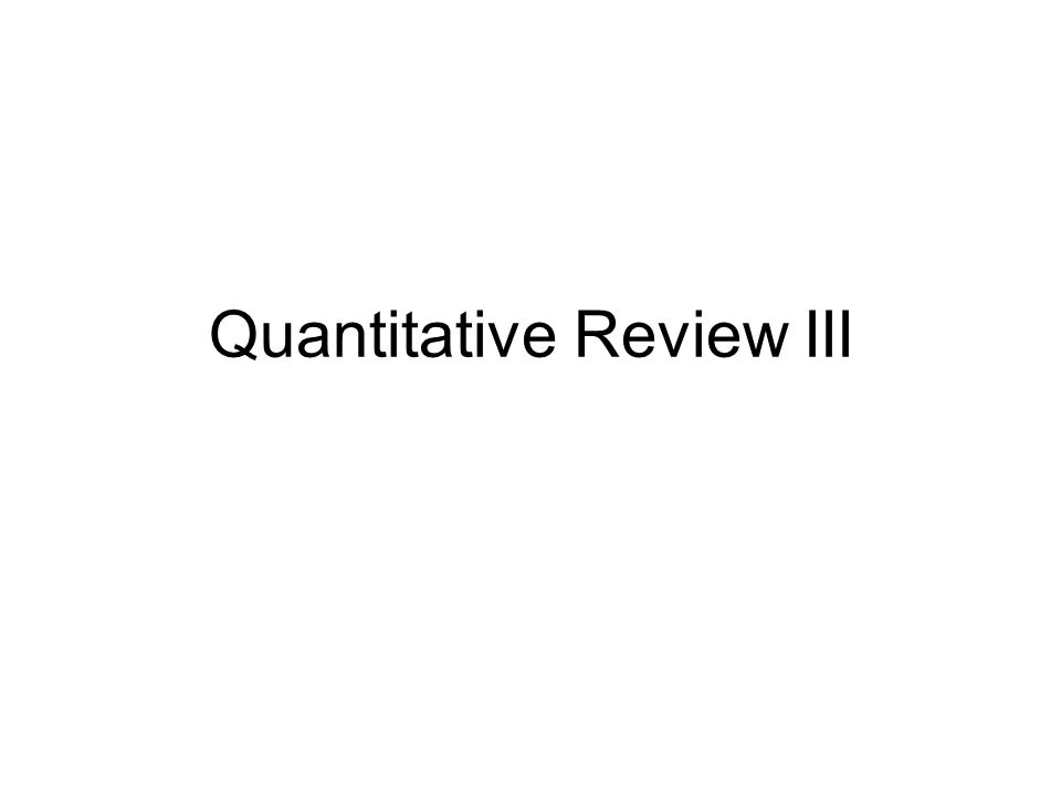 Quantitative Review III
