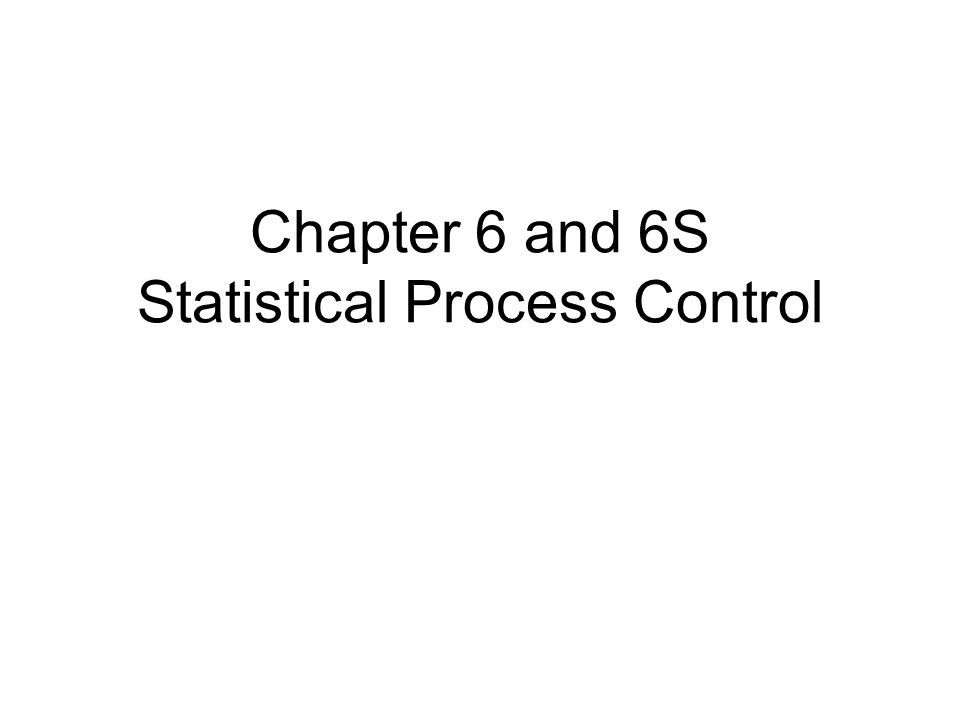 Chapter 6 and 6S Statistical Process Control