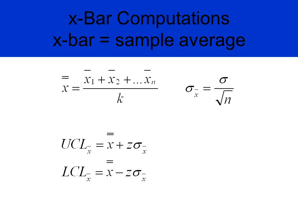 x-Bar Computations x-bar = sample average