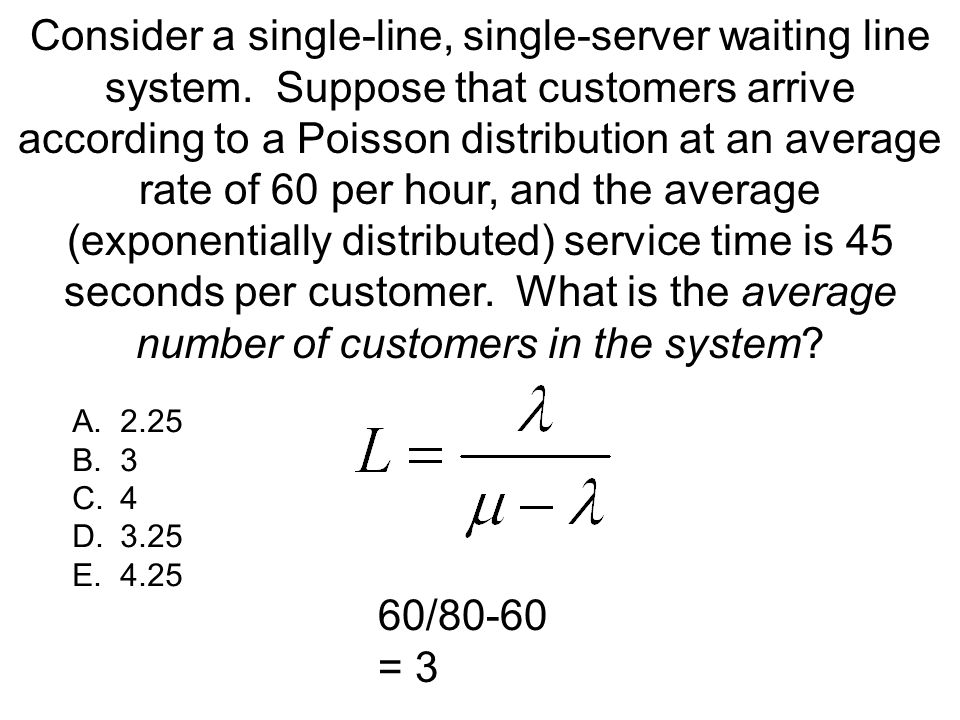 Consider a single-line, single-server waiting line system