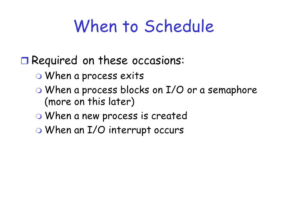 When to Schedule Required on these occasions: When a process exits