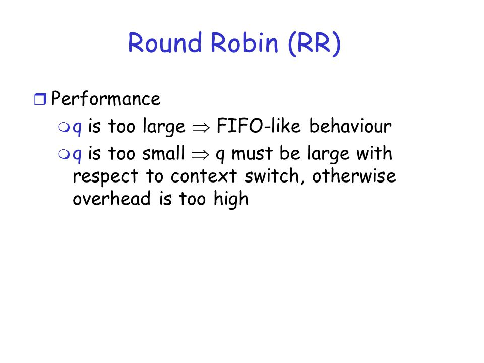 Round Robin (RR) Performance q is too large  FIFO-like behaviour