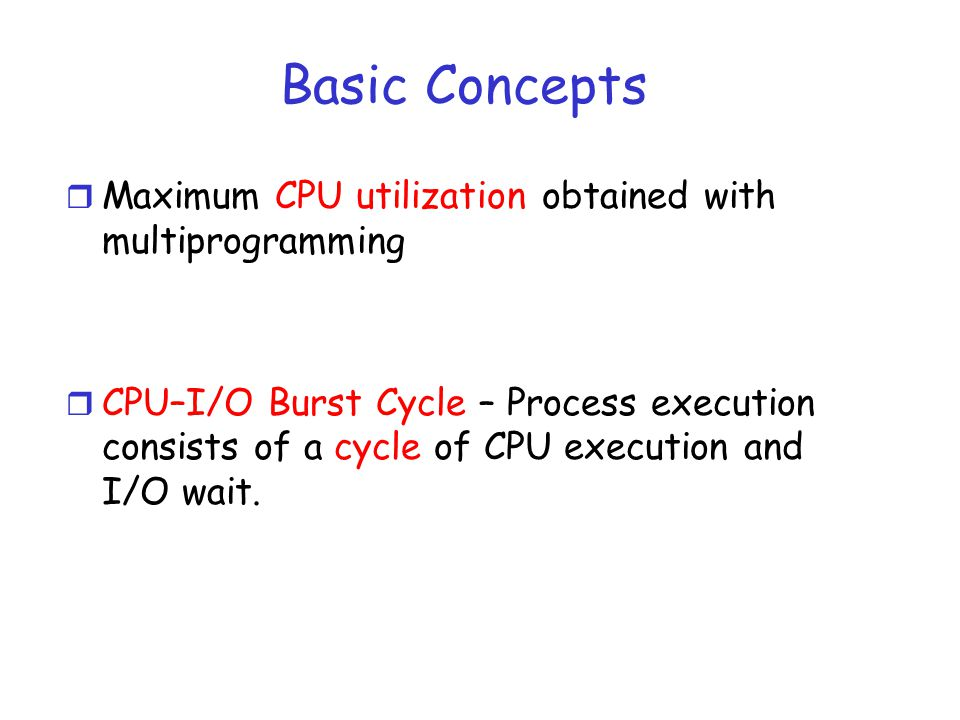 Basic Concepts Maximum CPU utilization obtained with multiprogramming