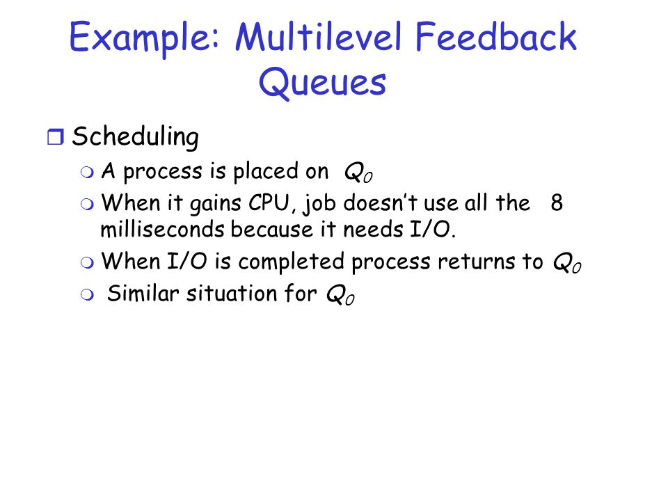 Example: Multilevel Feedback Queues