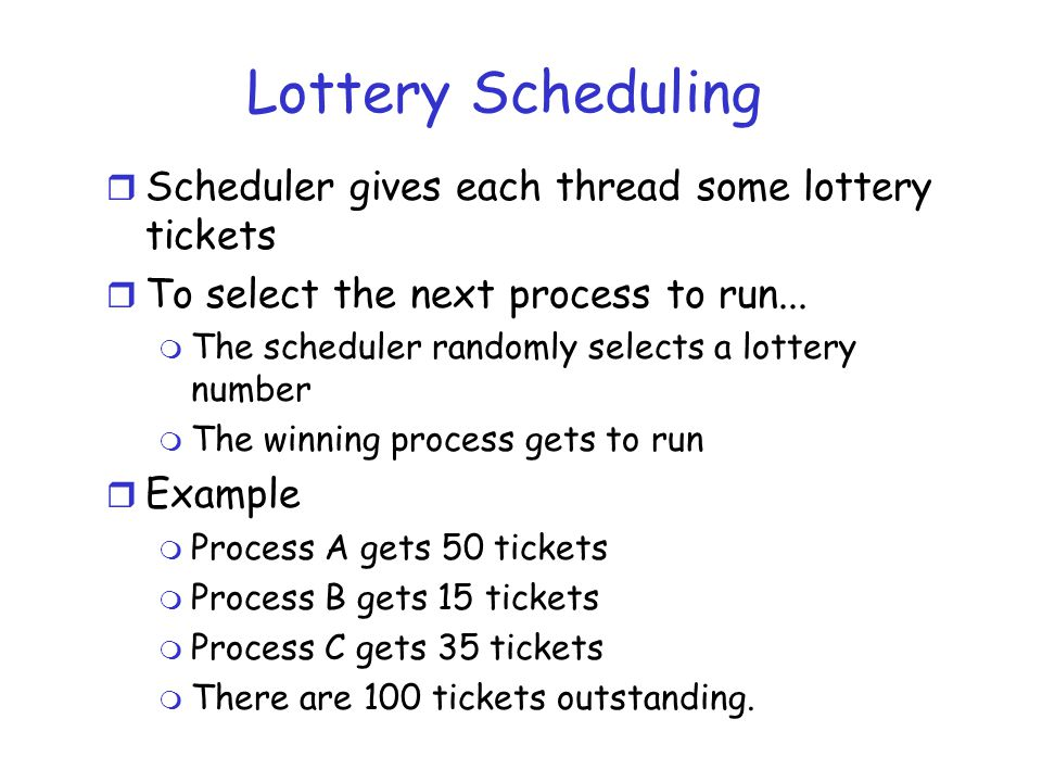Lottery Scheduling Scheduler gives each thread some lottery tickets