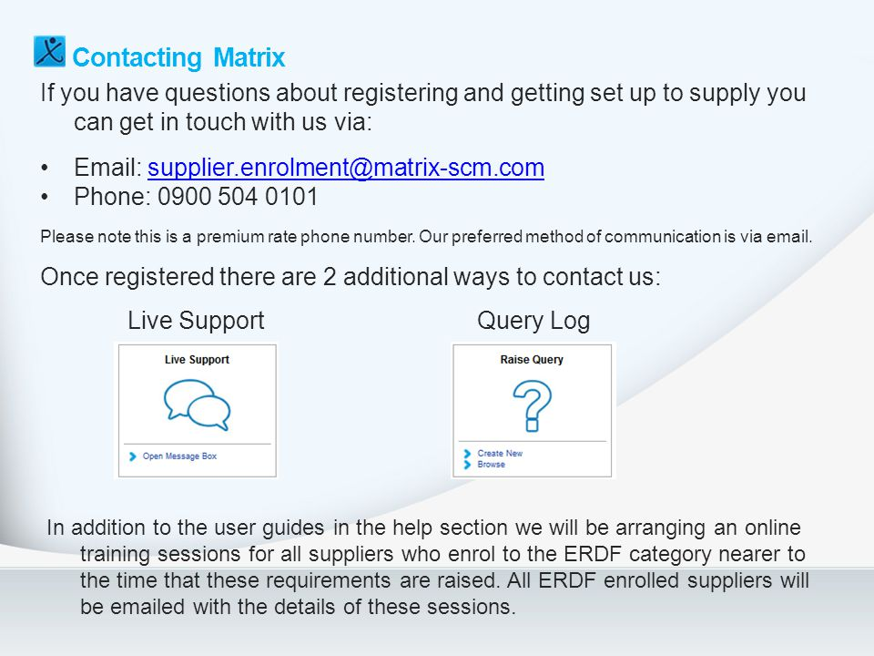Contacting Matrix If you have questions about registering and getting set up to supply you can get in touch with us via: