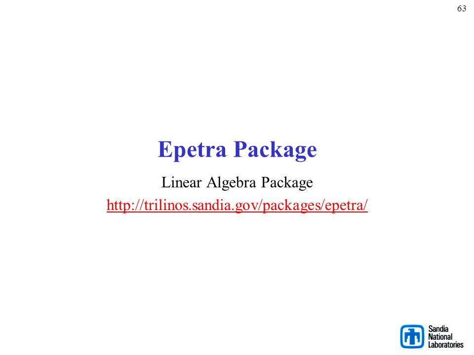 Linear Algebra Package http://trilinos.sandia.gov/packages/epetra/