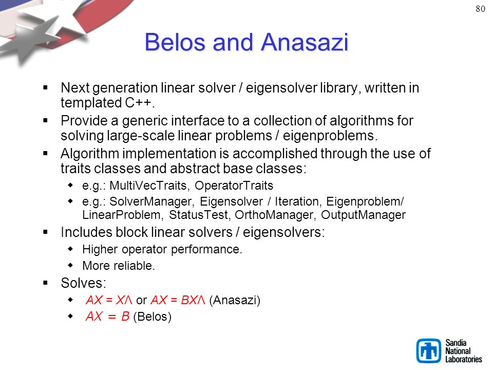 80 Belos and Anasazi. Next generation linear solver / eigensolver library, written in templated C++.