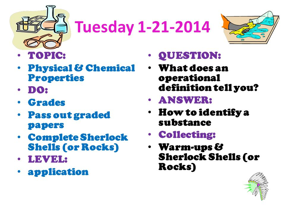 Tuesday 1-21-2014 TOPIC: Physical & Chemical Properties DO: Grades