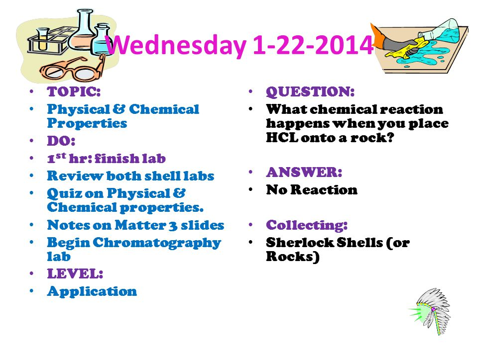 Wednesday TOPIC: Physical & Chemical Properties DO: