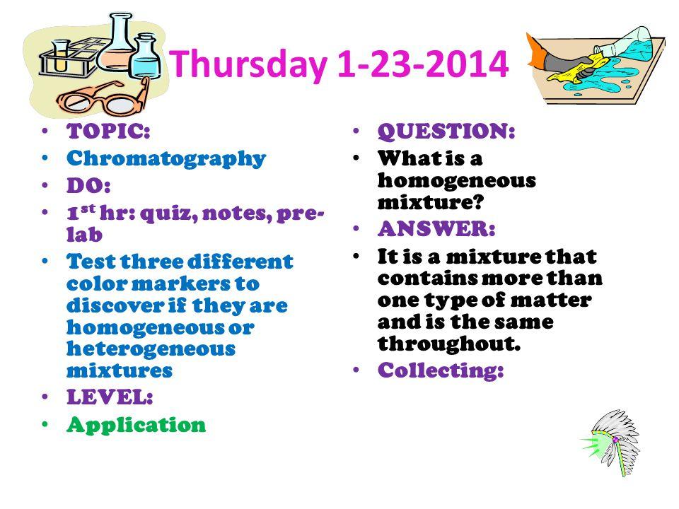 Thursday 1-23-2014 TOPIC: Chromatography DO: