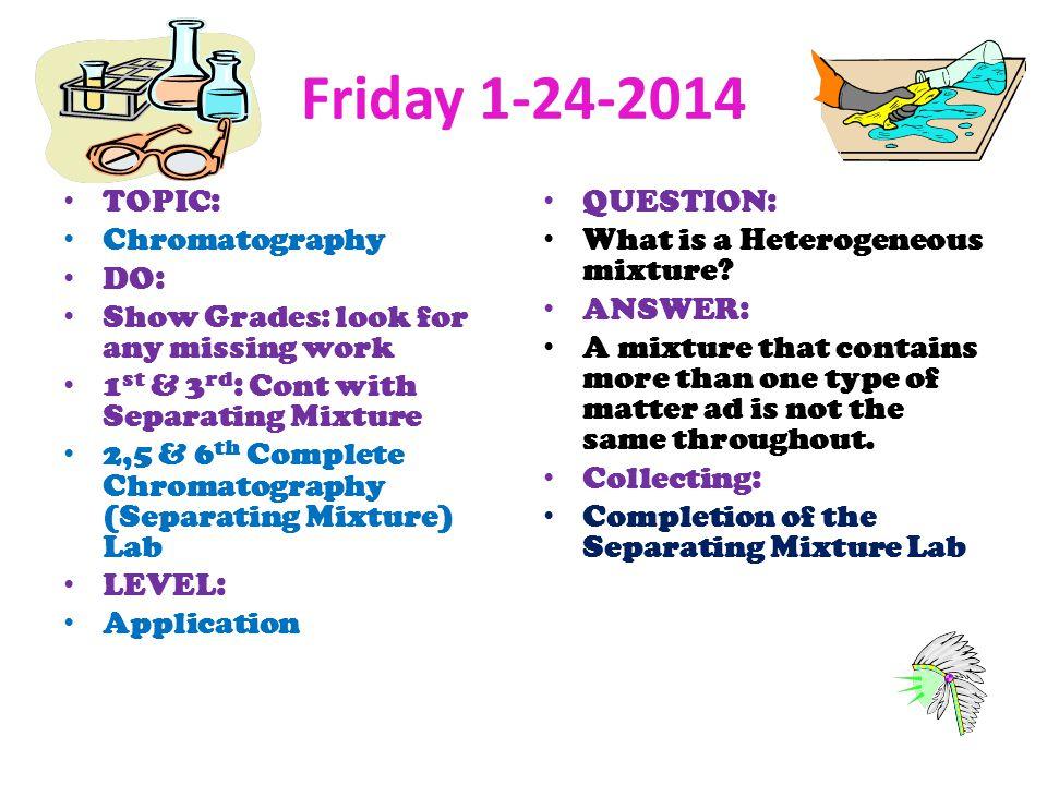 Friday 1-24-2014 TOPIC: Chromatography DO: