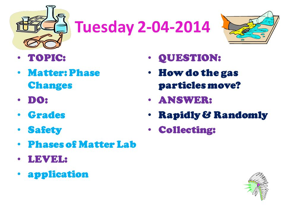 Tuesday TOPIC: Matter: Phase Changes DO: Grades Safety