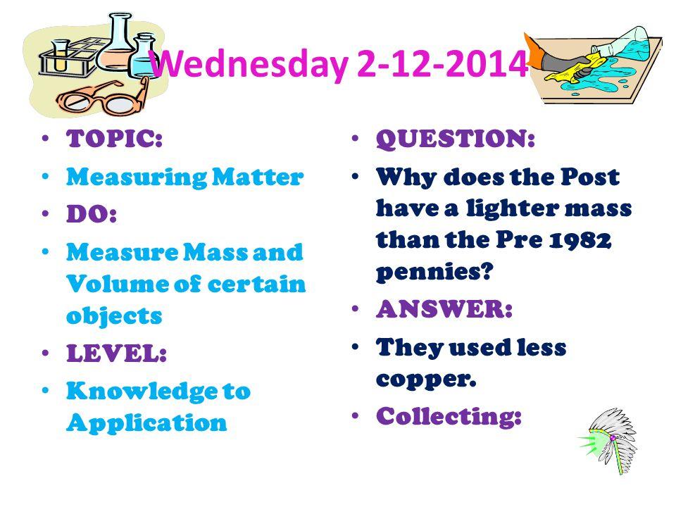 Wednesday 2-12-2014 TOPIC: Measuring Matter DO: