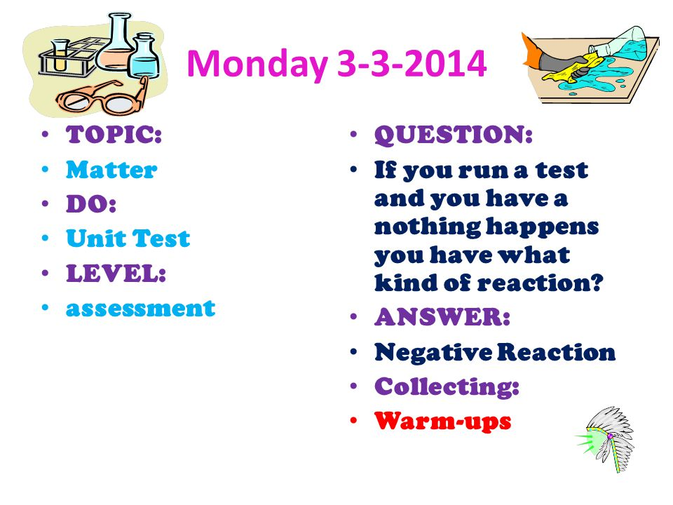 Monday TOPIC: Matter DO: Unit Test LEVEL: assessment