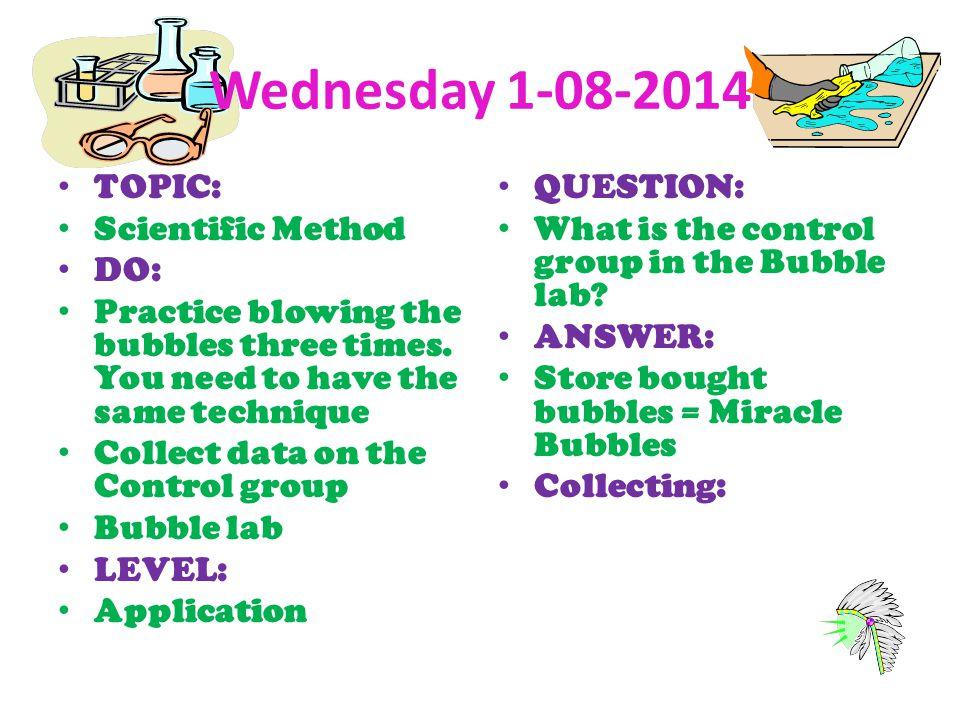 Wednesday 1-08-2014 TOPIC: Scientific Method DO: