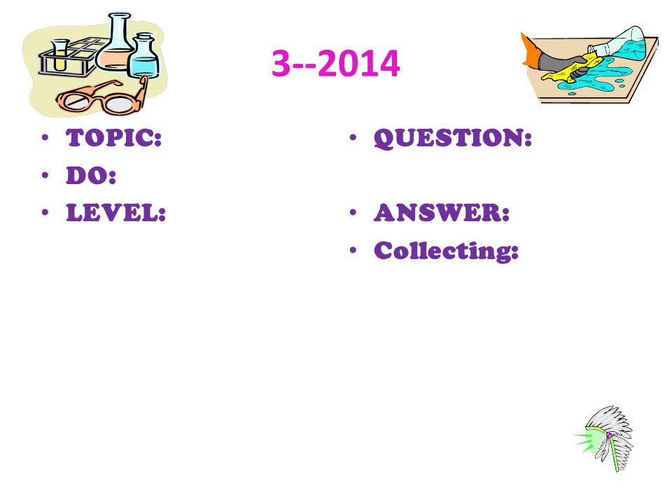 3--2014 TOPIC: DO: LEVEL: QUESTION: ANSWER: Collecting: