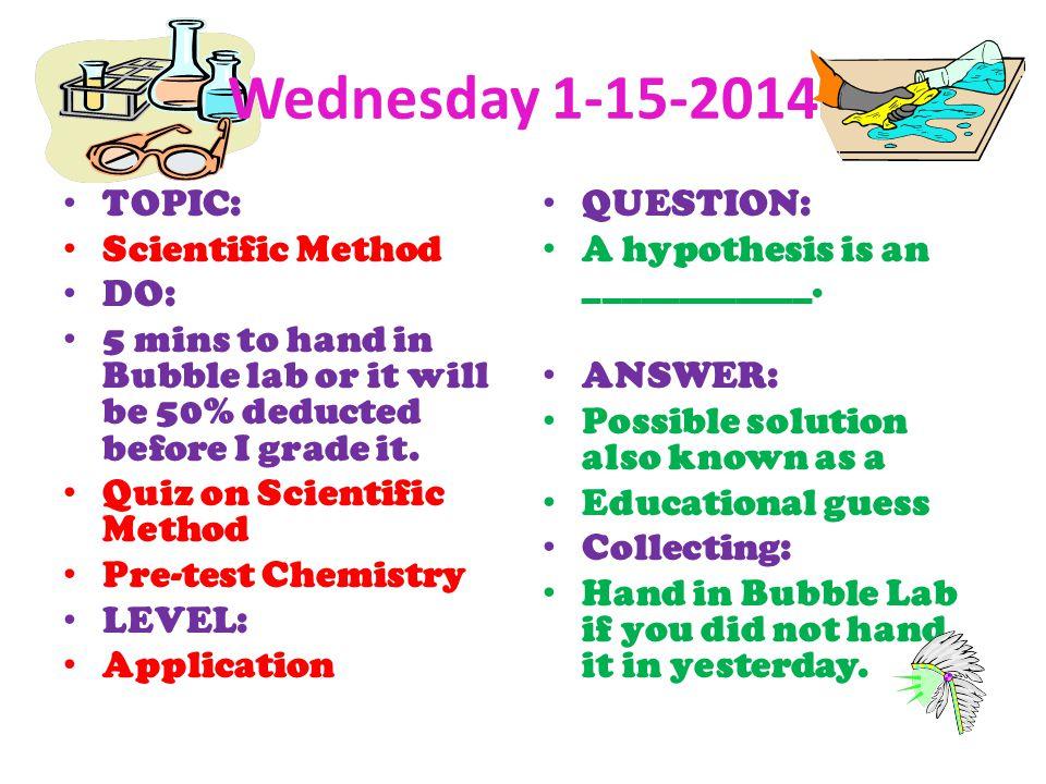 Wednesday 1-15-2014 TOPIC: Scientific Method DO: