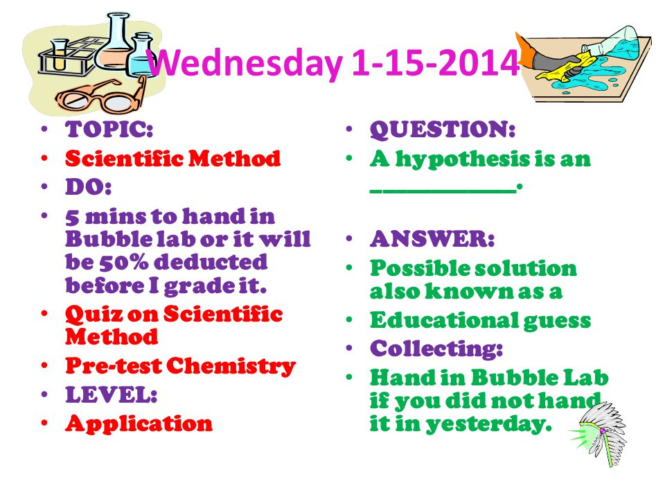 Wednesday TOPIC: Scientific Method DO: