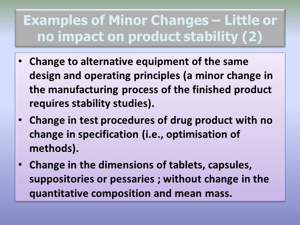 Examples of Minor Changes – Little or no impact on product stability (2)