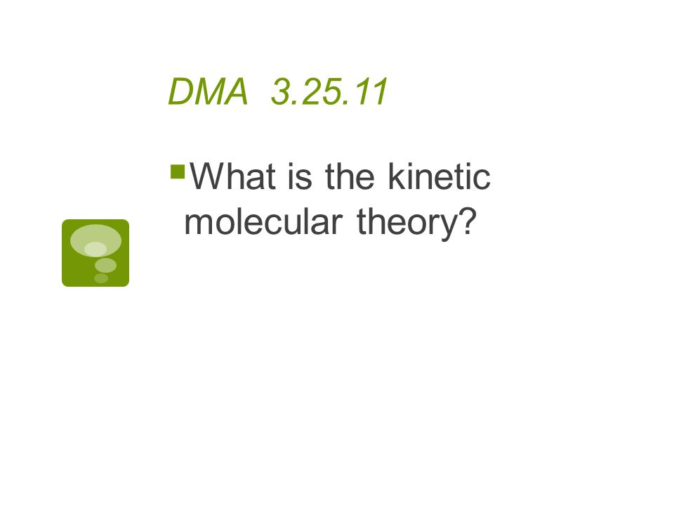 DMA 3.25.11 What is the kinetic molecular theory