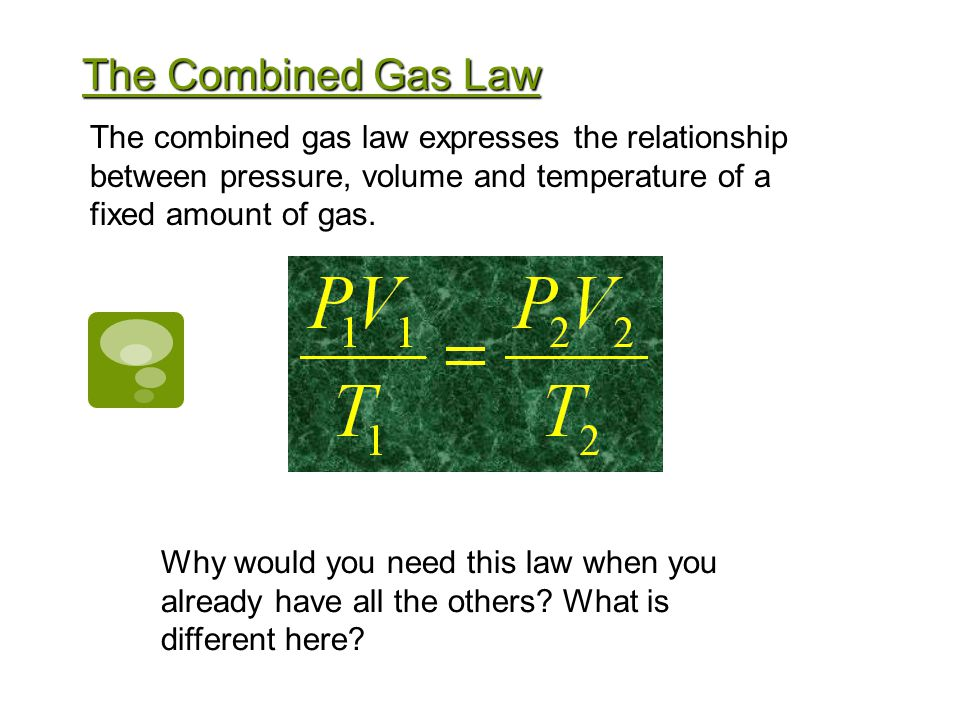 The Combined Gas Law The combined gas law expresses the relationship
