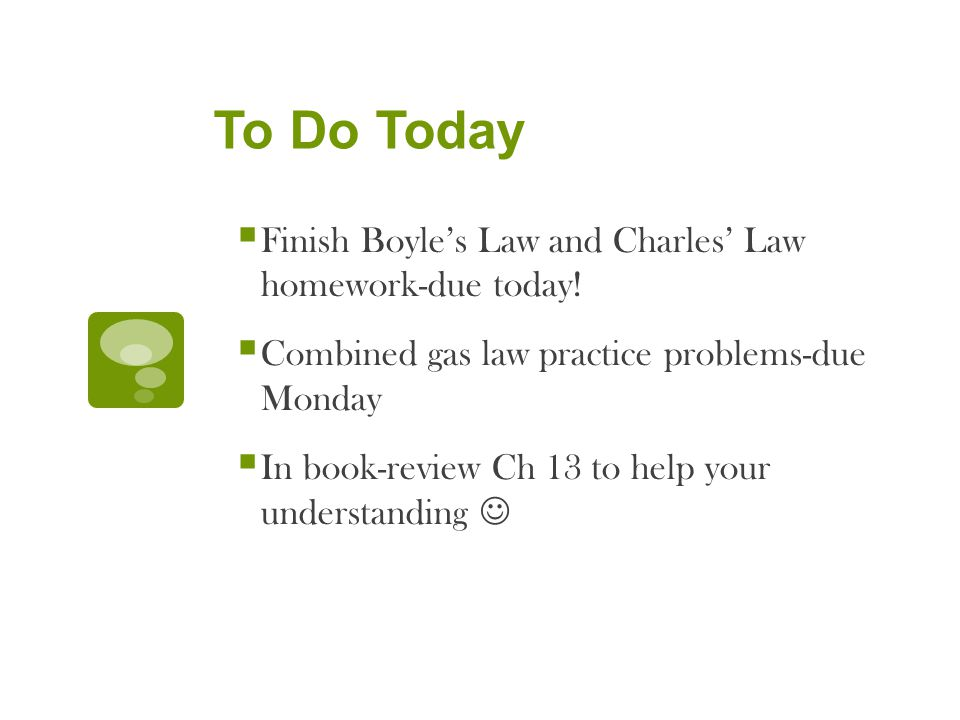 To Do Today Finish Boyle's Law and Charles' Law homework-due today!