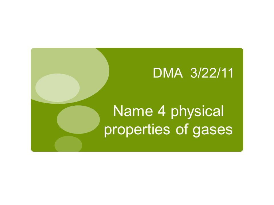 Name 4 physical properties of gases
