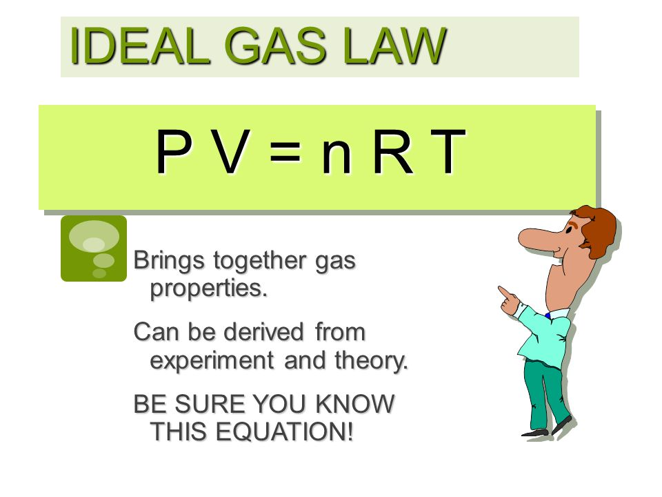 P V = n R T IDEAL GAS LAW Brings together gas properties.
