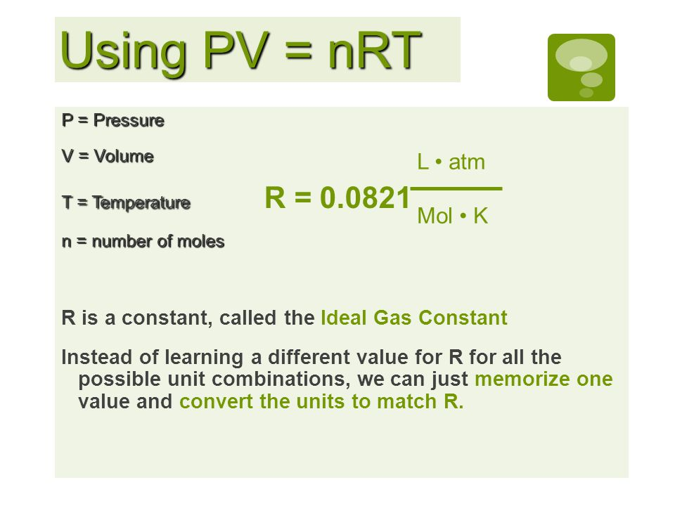 Using PV = nRT L • atm Mol • K