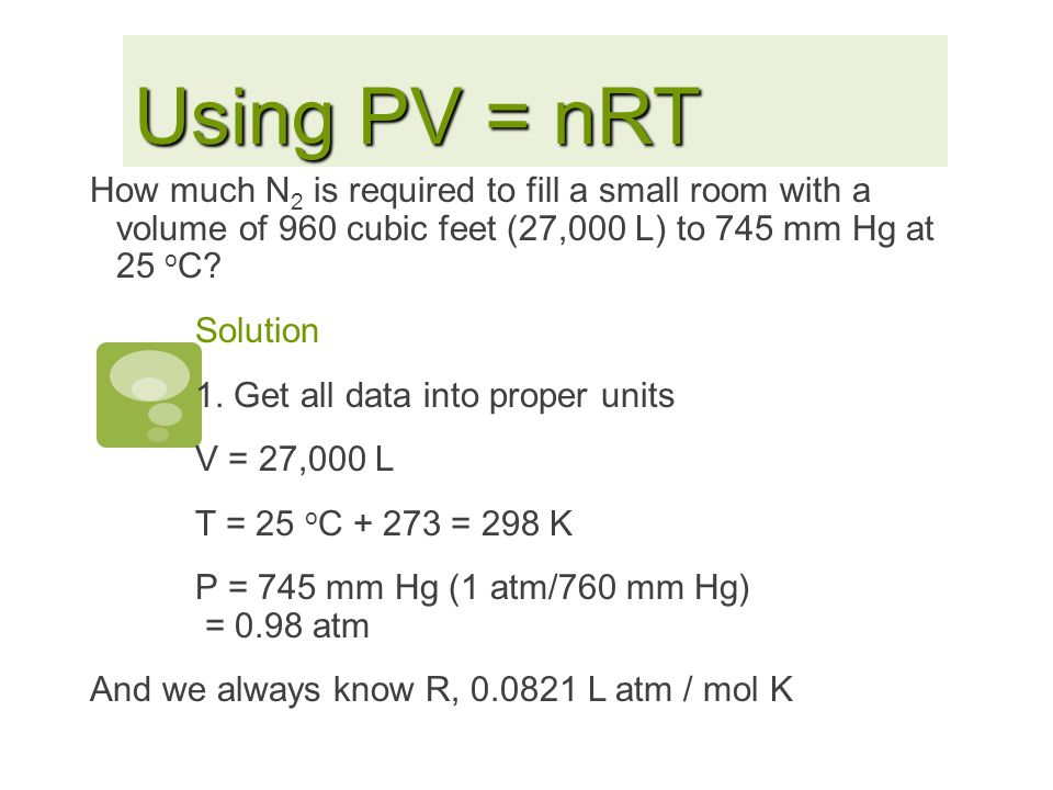 Using PV = nRT How much N2 is required to fill a small room with a volume of 960 cubic feet (27,000 L) to 745 mm Hg at 25 oC