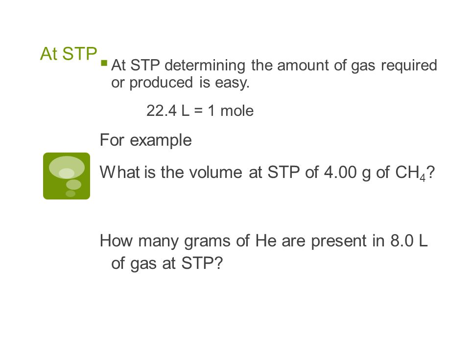 At STP For example What is the volume at STP of 4.00 g of CH4