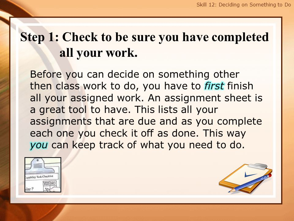 Step 1: Check to be sure you have completed all your work.
