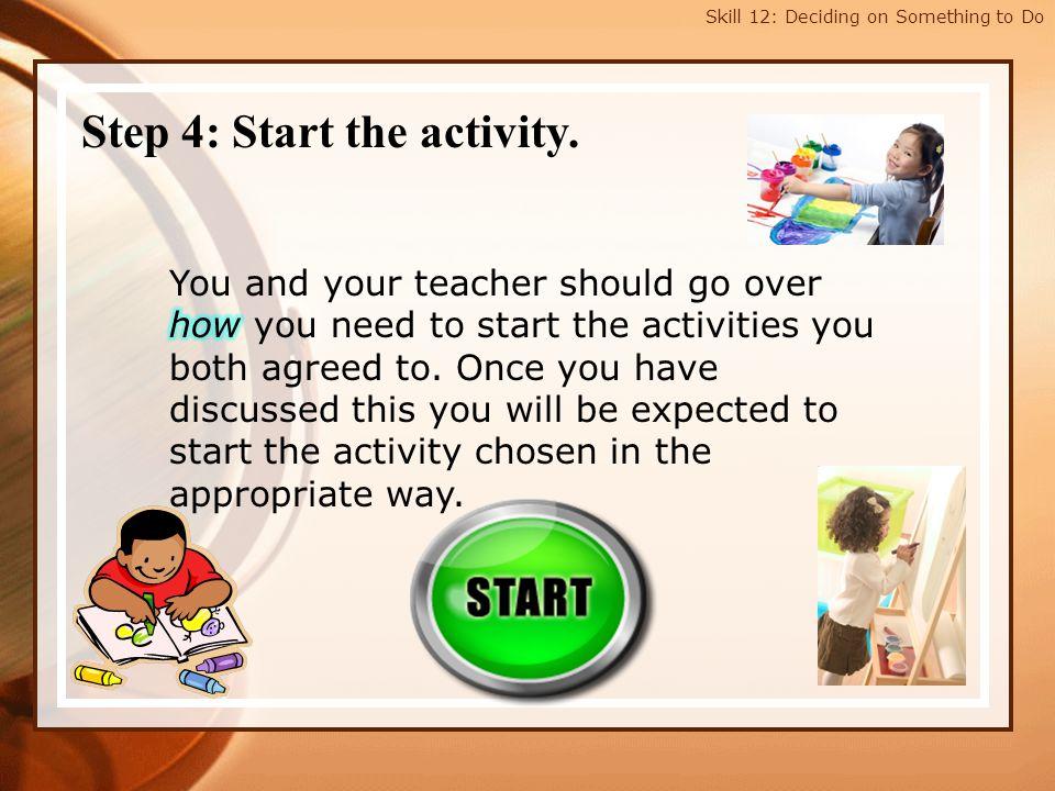 Step 4: Start the activity.