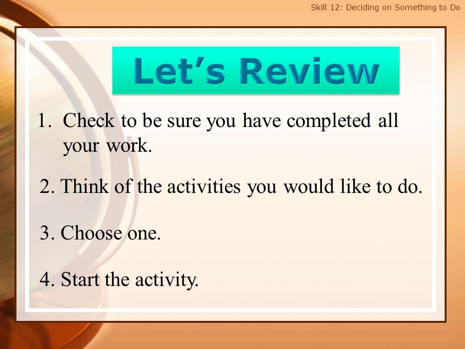 Let's Review Check to be sure you have completed all your work.