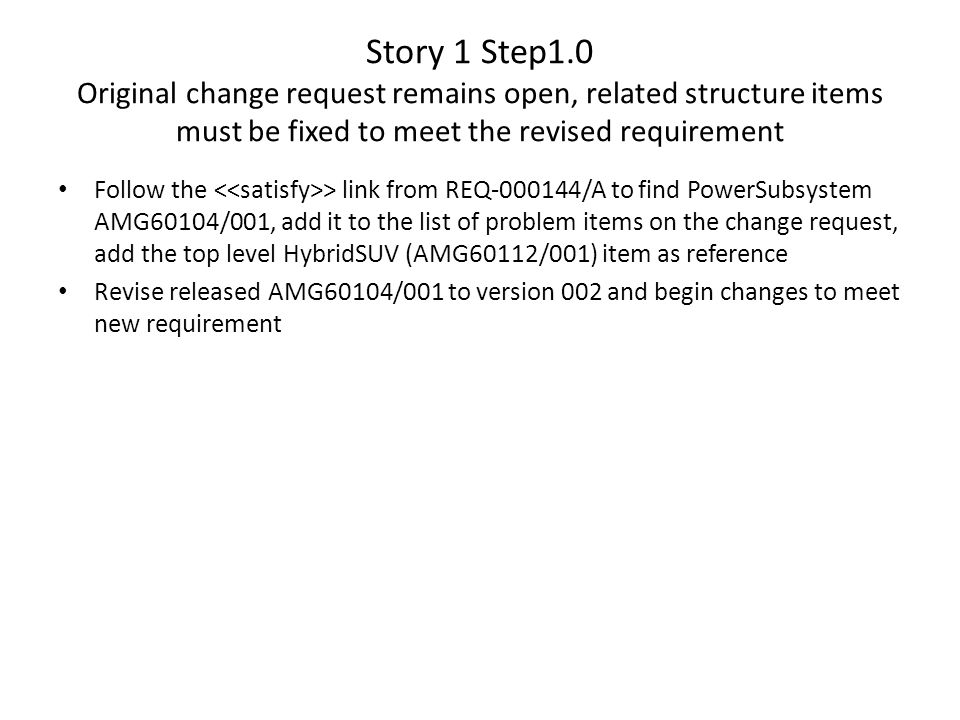 Story 1 Step1.0 Original change request remains open, related structure items must be fixed to meet the revised requirement