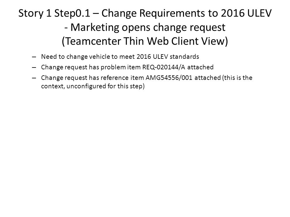 Story 1 Step0.1 – Change Requirements to 2016 ULEV - Marketing opens change request (Teamcenter Thin Web Client View)