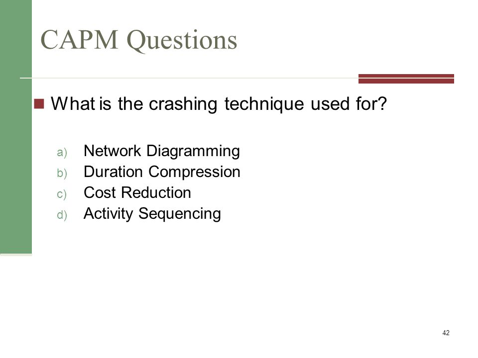 CAPM Questions What is the crashing technique used for