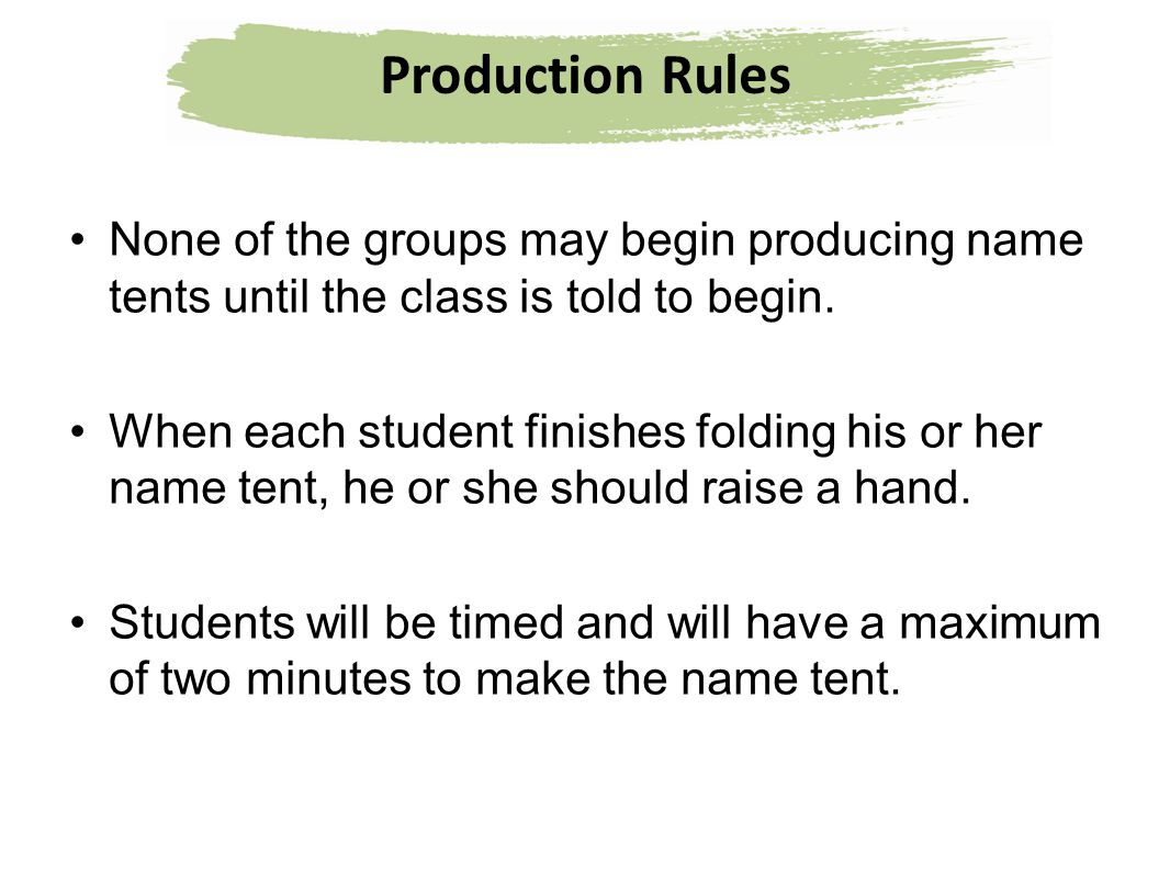 Production Rules None of the groups may begin producing name tents until the class is told to begin.