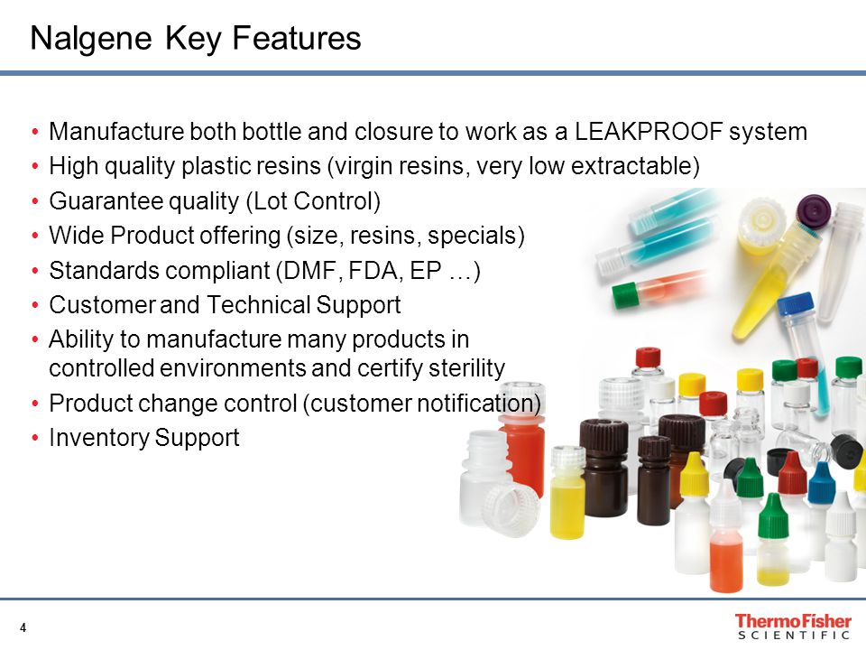Nalgene Key Features Manufacture both bottle and closure to work as a LEAKPROOF system.