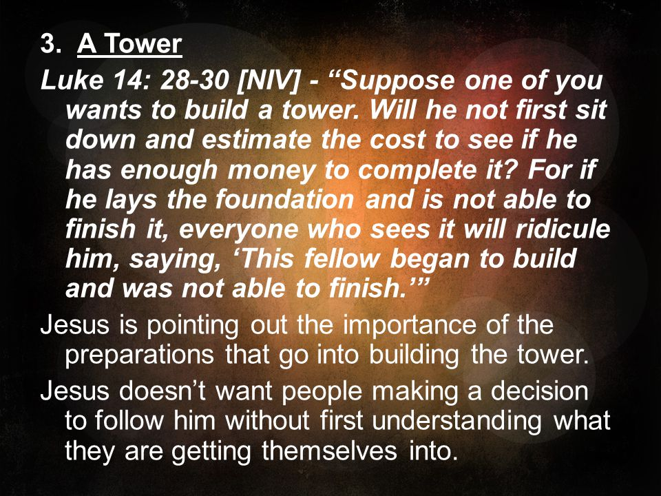 3. A Tower Luke 14: [NIV] - Suppose one of you wants to build a tower.