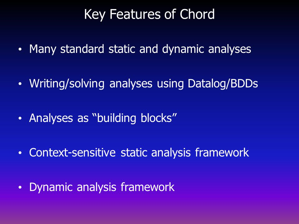 Key Features of Chord Many standard static and dynamic analyses