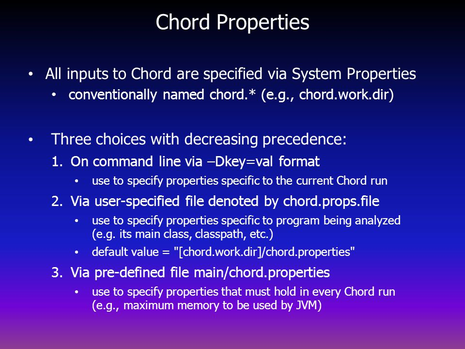 Chord Properties All inputs to Chord are specified via System Properties. conventionally named chord.* (e.g., chord.work.dir)