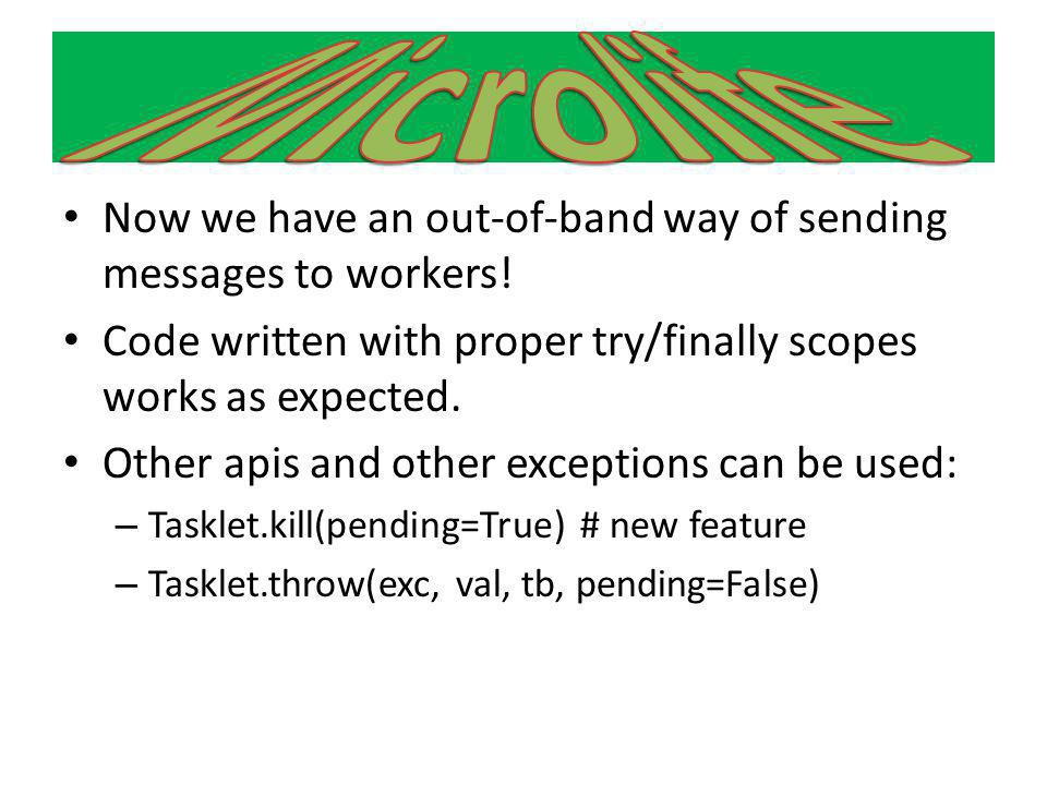 Microlife Now we have an out-of-band way of sending messages to workers! Code written with proper try/finally scopes works as expected.
