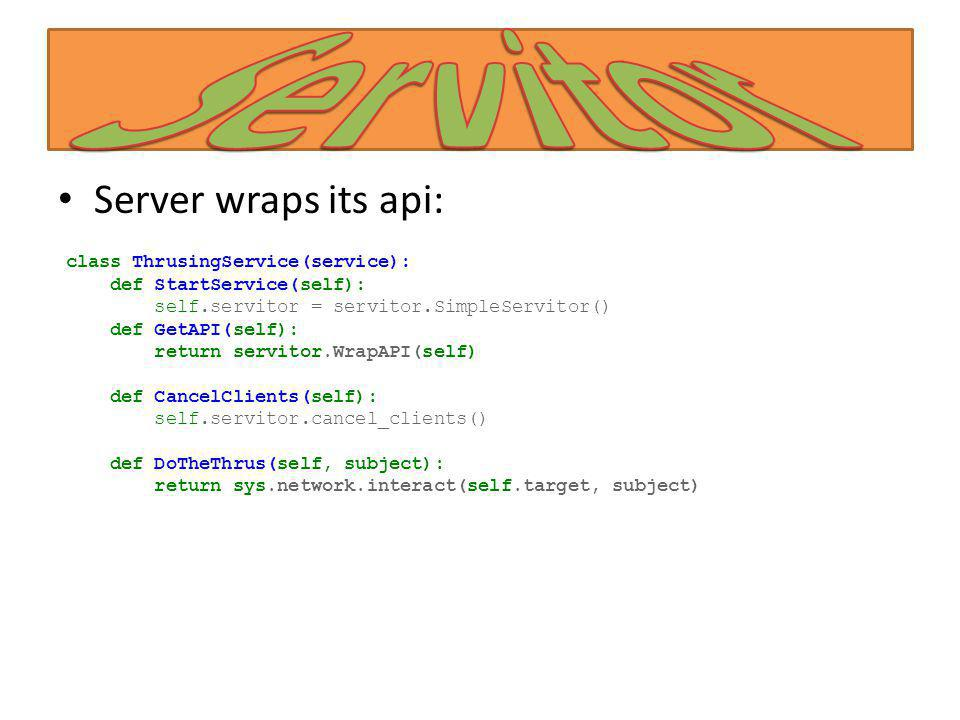 Servitor Server wraps its api: class ThrusingService(service):
